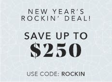 Save up to $250 off now through January 2nd. Use code: ROCKIN